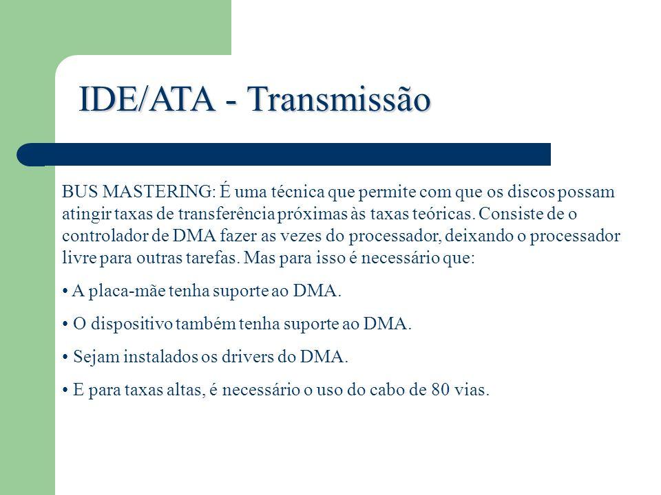 IDE/ATA - Transmissão BUS MASTERING: É uma técnica que permite com que os discos possam atingir taxas de transferência próximas às taxas teóricas. Con
