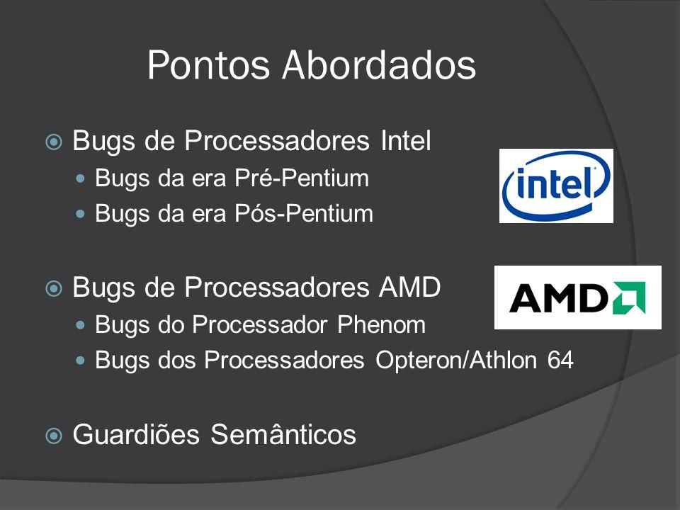 Pontos Abordados Bugs de Processadores Intel Bugs da era Pré-Pentium Bugs da era Pós-Pentium Bugs de Processadores AMD Bugs do Processador Phenom Bugs