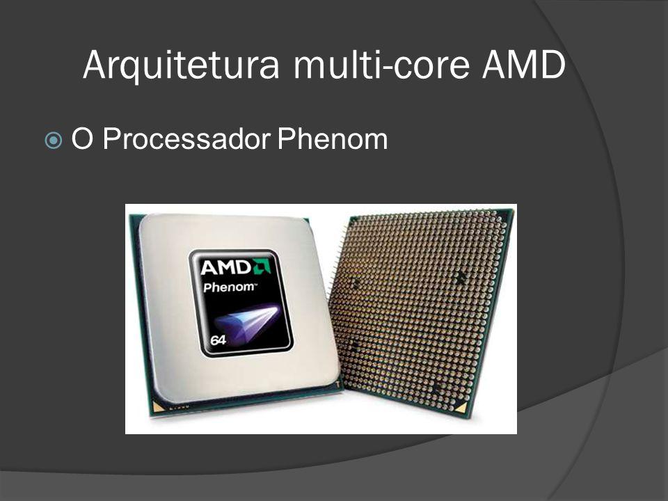 Arquitetura multi-core AMD O Processador Phenom