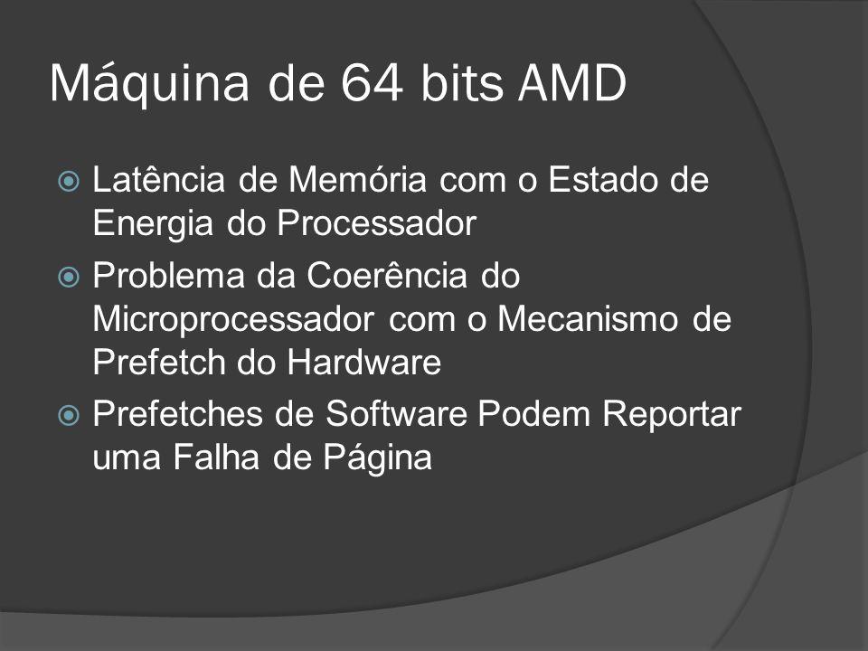 Máquina de 64 bits AMD Latência de Memória com o Estado de Energia do Processador Problema da Coerência do Microprocessador com o Mecanismo de Prefetc