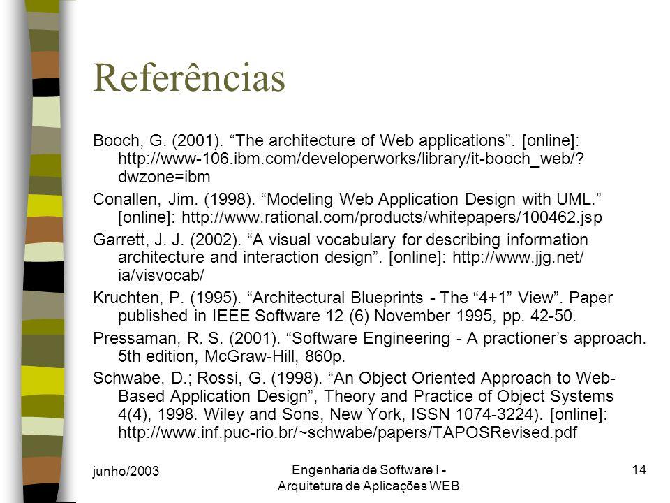 junho/2003 Engenharia de Software I - Arquitetura de Aplicações WEB 14 Referências Booch, G. (2001). The architecture of Web applications. [online]: h