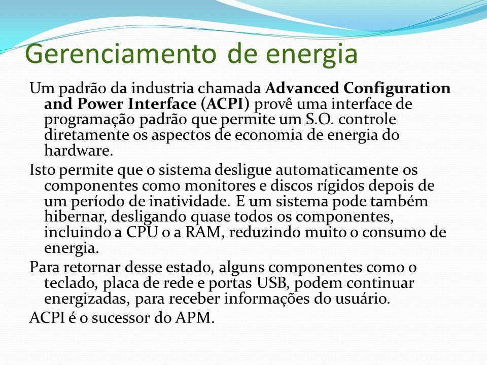 Gerenciamento de energia Um padrão da industria chamada Advanced Configuration and Power Interface (ACPI) provê uma interface de programação padrão qu