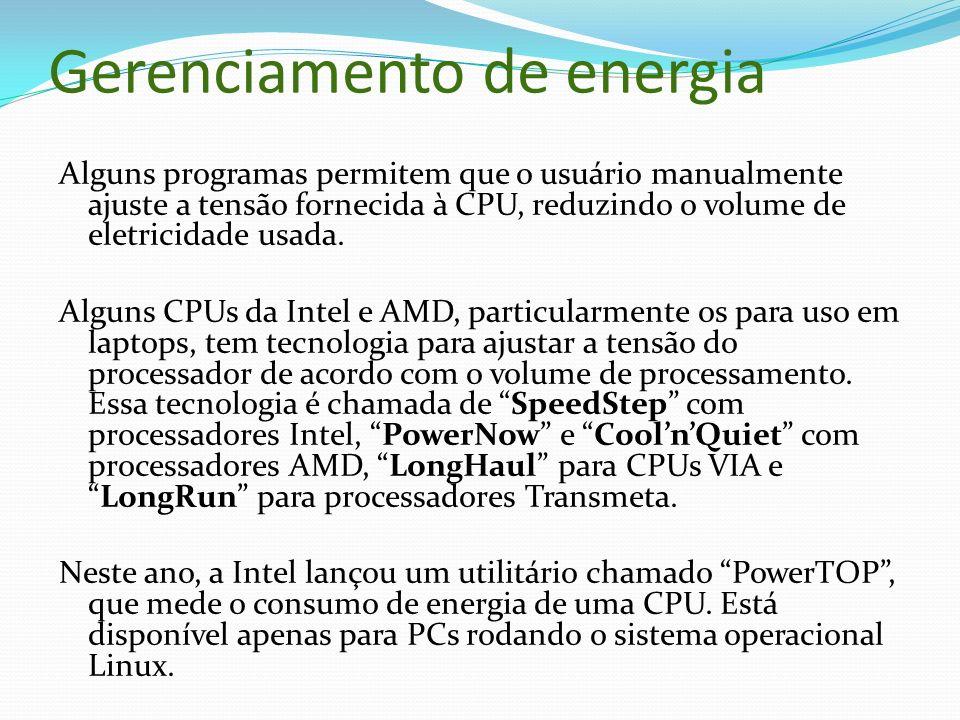 Gerenciamento de energia Alguns programas permitem que o usuário manualmente ajuste a tensão fornecida à CPU, reduzindo o volume de eletricidade usada