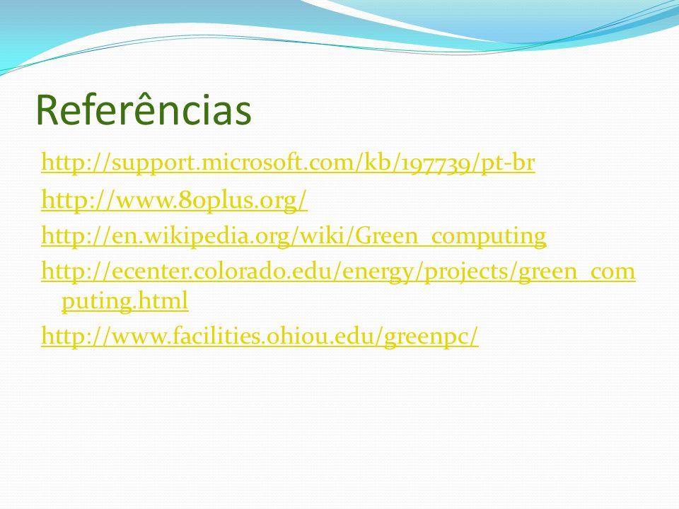 Referências http://support.microsoft.com/kb/197739/pt-br http://www.80plus.org/ http://en.wikipedia.org/wiki/Green_computing http://ecenter.colorado.e