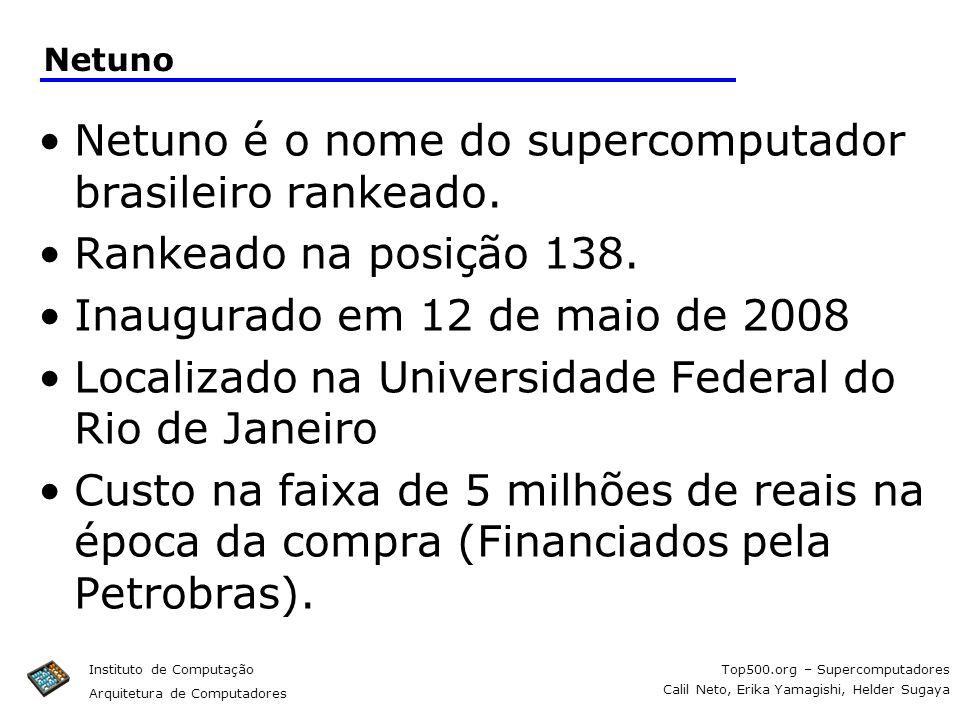 Top500.org – Supercomputadores Calil Neto, Erika Yamagishi, Helder Sugaya Instituto de Computação Arquitetura de Computadores Netuno Netuno é o nome d