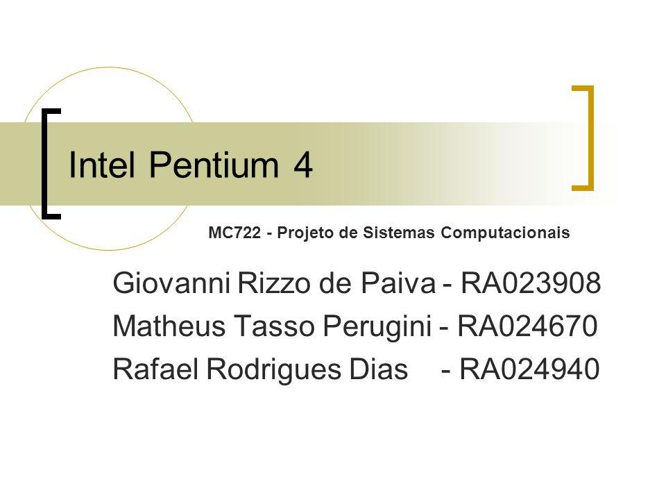Intel Pentium 4 Giovanni Rizzo de Paiva - RA023908 Matheus Tasso Perugini - RA024670 Rafael Rodrigues Dias - RA024940 MC722 - Projeto de Sistemas Computacionais