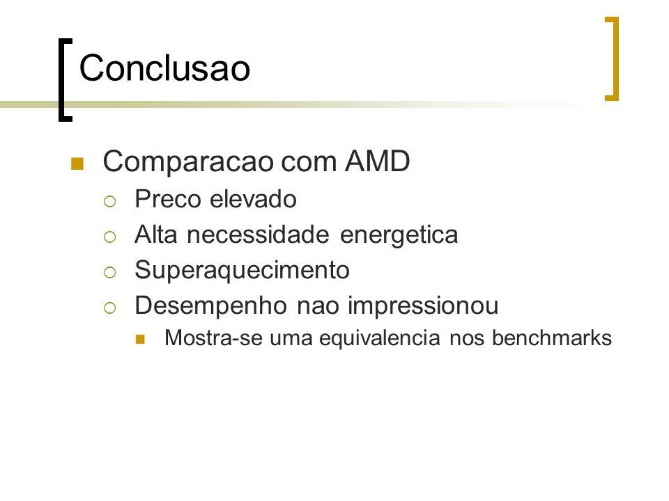 Conclusao Comparacao com AMD Preco elevado Alta necessidade energetica Superaquecimento Desempenho nao impressionou Mostra-se uma equivalencia nos benchmarks