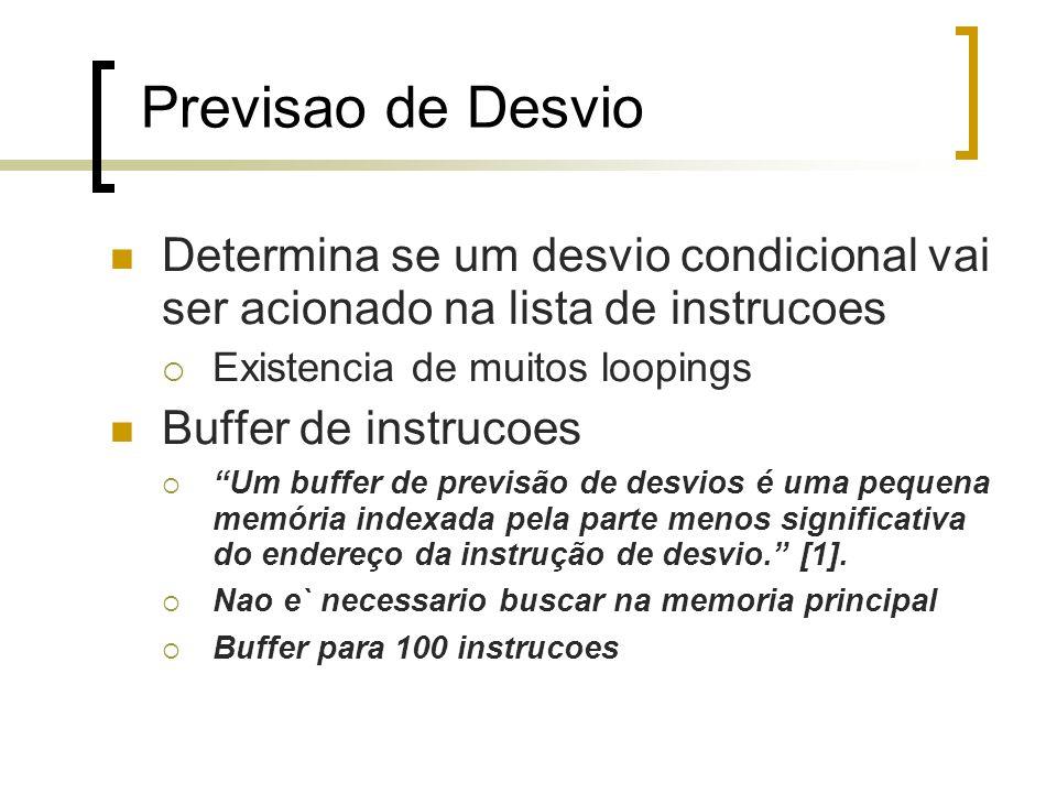 Previsao de Desvio Determina se um desvio condicional vai ser acionado na lista de instrucoes Existencia de muitos loopings Buffer de instrucoes Um buffer de previsão de desvios é uma pequena memória indexada pela parte menos significativa do endereço da instrução de desvio.