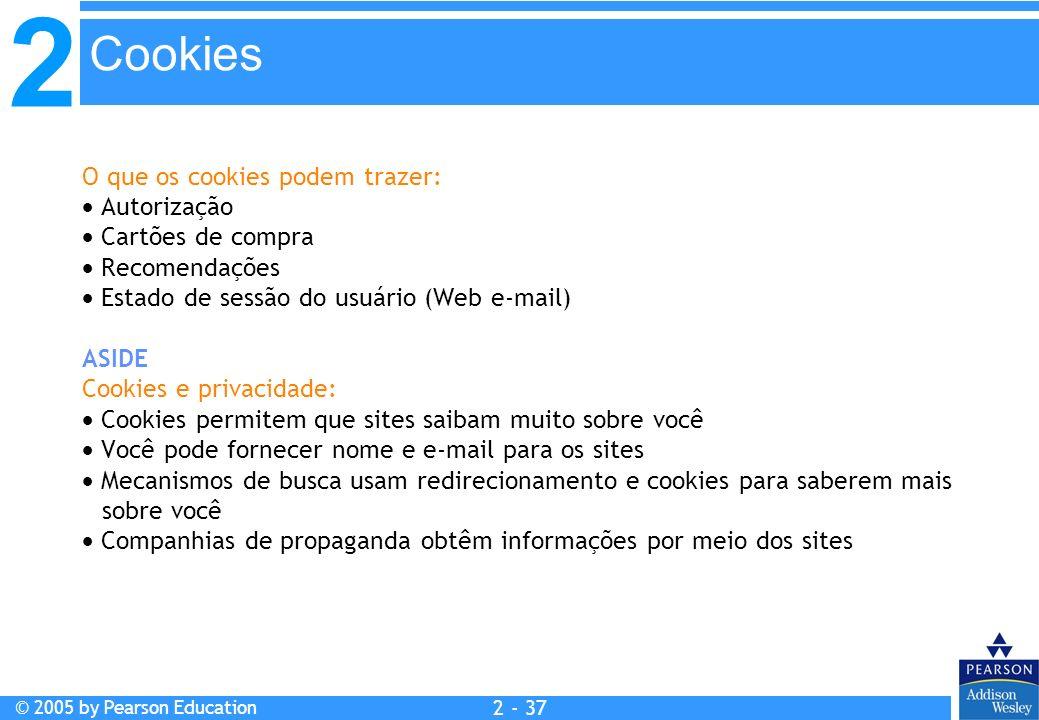 2 © 2005 by Pearson Education 2 - 37 O que os cookies podem trazer: Autorização Cartões de compra Recomendações Estado de sessão do usuário (Web e-mai