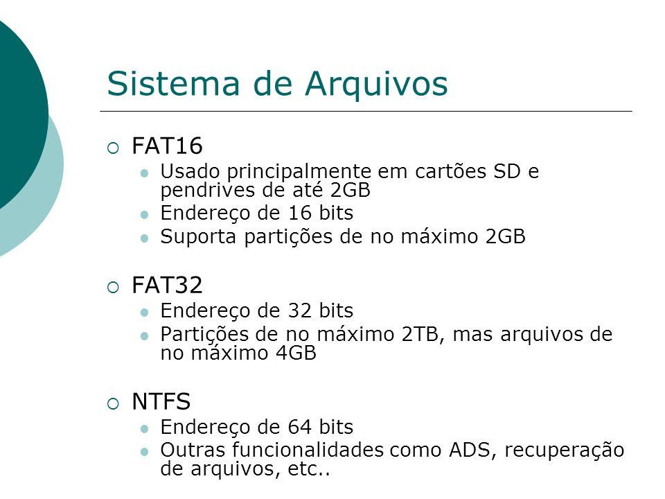 Sistema de Arquivos FAT16 Usado principalmente em cartões SD e pendrives de até 2GB Endereço de 16 bits Suporta partições de no máximo 2GB FAT32 Ender