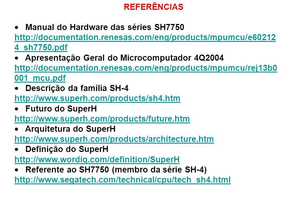 REFERÊNCIAS Manual do Hardware das séries SH7750 http://documentation.renesas.com/eng/products/mpumcu/e60212 4_sh7750.pdf Apresentação Geral do Microc