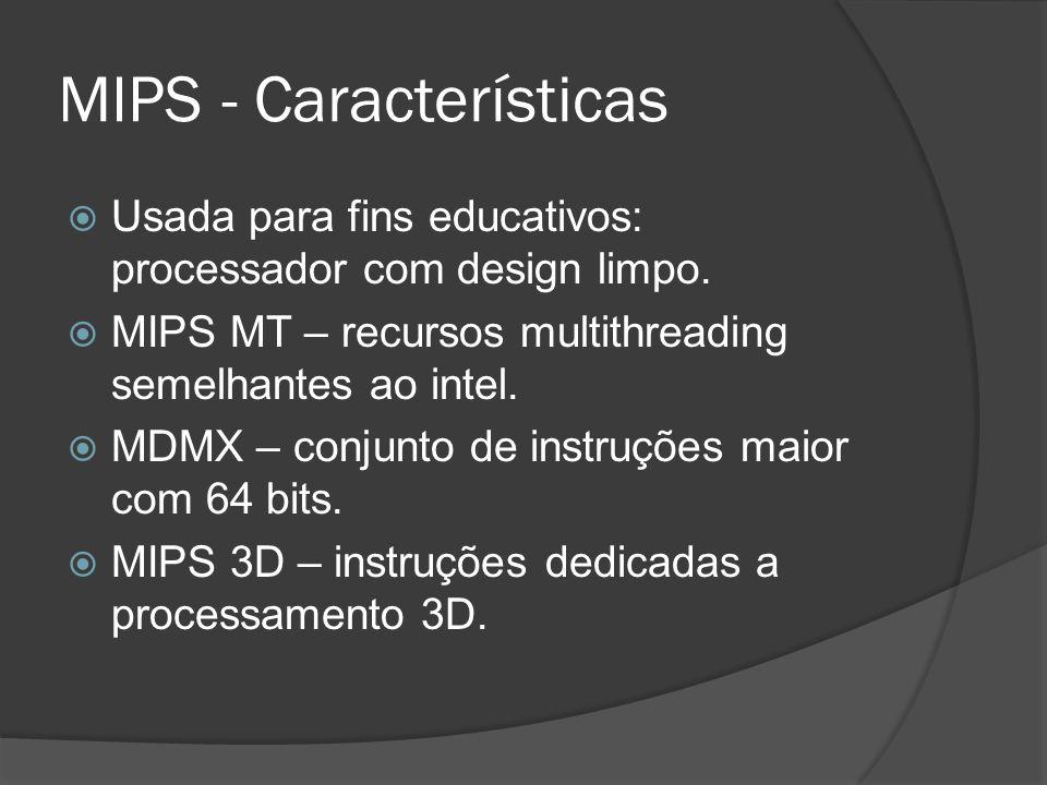 MIPS - Características Usada para fins educativos: processador com design limpo. MIPS MT – recursos multithreading semelhantes ao intel. MDMX – conjun