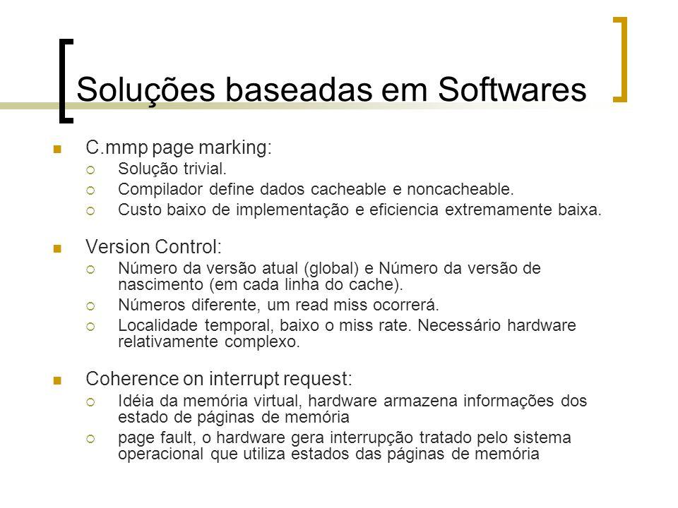 Soluções baseadas em Softwares C.mmp page marking: Solução trivial. Compilador define dados cacheable e noncacheable. Custo baixo de implementação e e