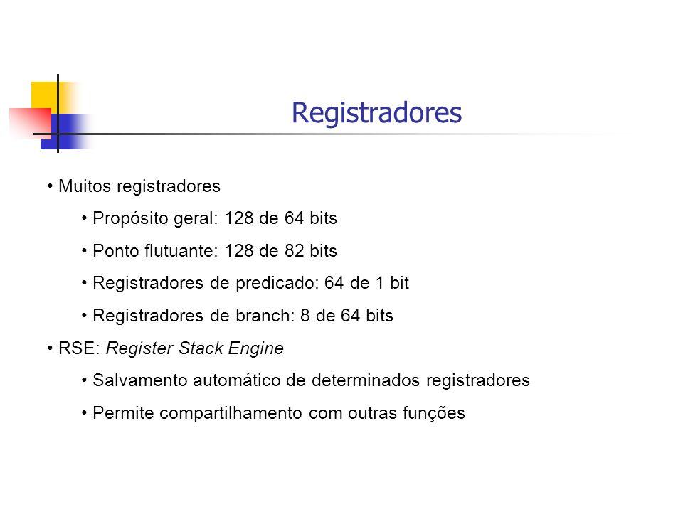 Registradores Muitos registradores Propósito geral: 128 de 64 bits Ponto flutuante: 128 de 82 bits Registradores de predicado: 64 de 1 bit Registrador