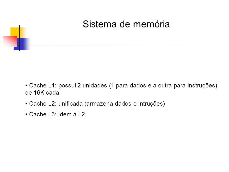 Sistema de memória Cache L1: possui 2 unidades (1 para dados e a outra para instruções) de 16K cada Cache L2: unificada (armazena dados e intruções) C