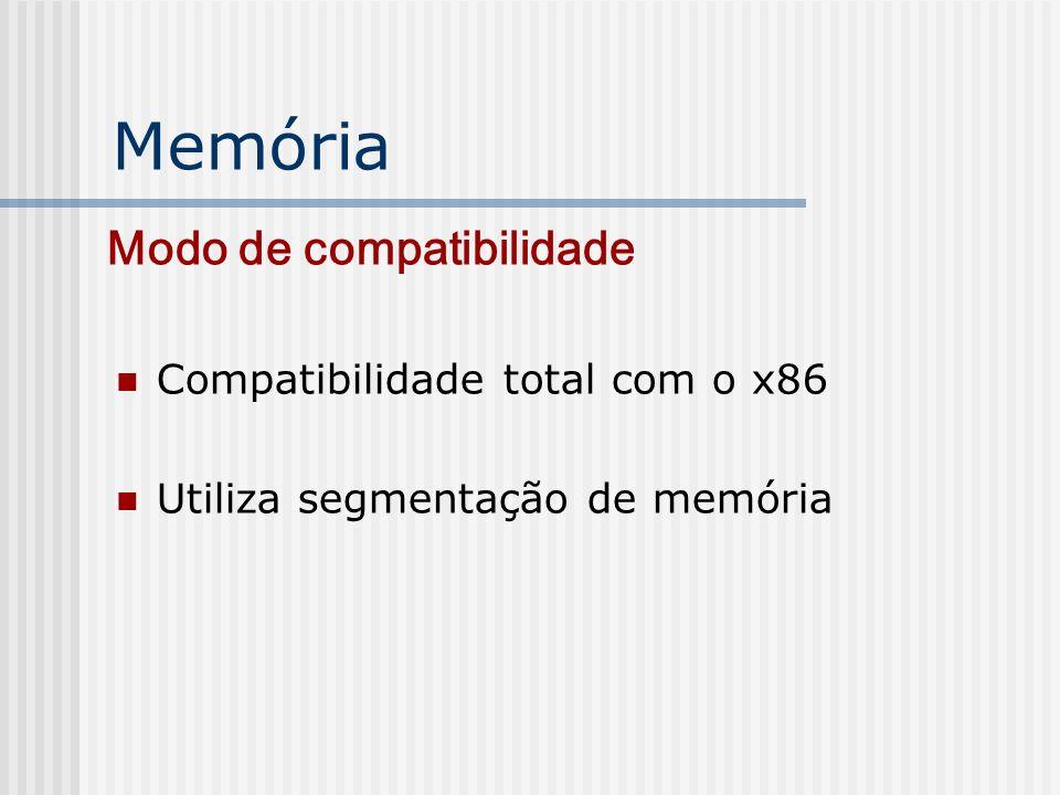 Memória Compatibilidade total com o x86 Utiliza segmentação de memória Modo de compatibilidade