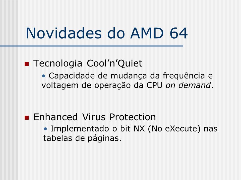 Novidades do AMD 64 Tecnologia CoolnQuiet Enhanced Virus Protection Capacidade de mudança da frequência e voltagem de operação da CPU on demand. Imple