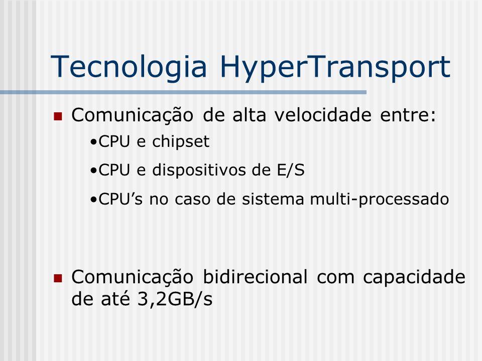 Tecnologia HyperTransport Comunicação de alta velocidade entre: Comunicação bidirecional com capacidade de até 3,2GB/s CPU e chipset CPU e dispositivo