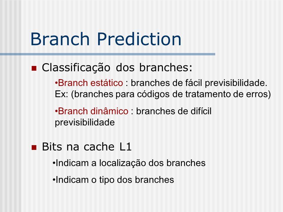 Branch Prediction Classificação dos branches: Bits na cache L1 Indicam a localização dos branches Indicam o tipo dos branches Branch estático : branch