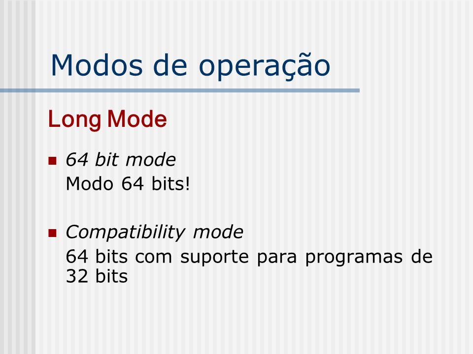 Modos de operação 64 bit mode Modo 64 bits! Compatibility mode 64 bits com suporte para programas de 32 bits Long Mode