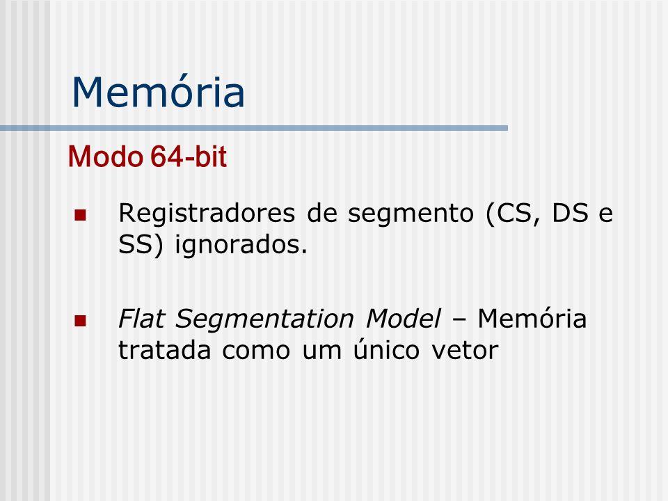 Memória Registradores de segmento (CS, DS e SS) ignorados. Flat Segmentation Model – Memória tratada como um único vetor Modo 64-bit