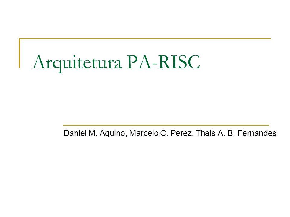 Arquitetura PA-RISC Daniel M. Aquino, Marcelo C. Perez, Thais A. B. Fernandes