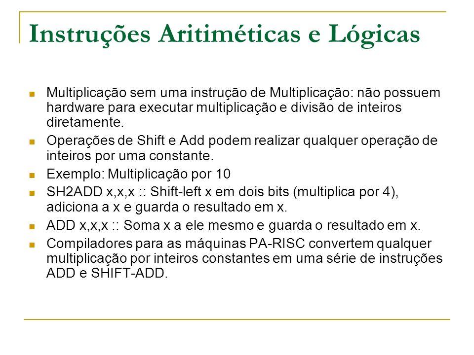 Instruções Aritiméticas e Lógicas Multiplicação sem uma instrução de Multiplicação: não possuem hardware para executar multiplicação e divisão de inte