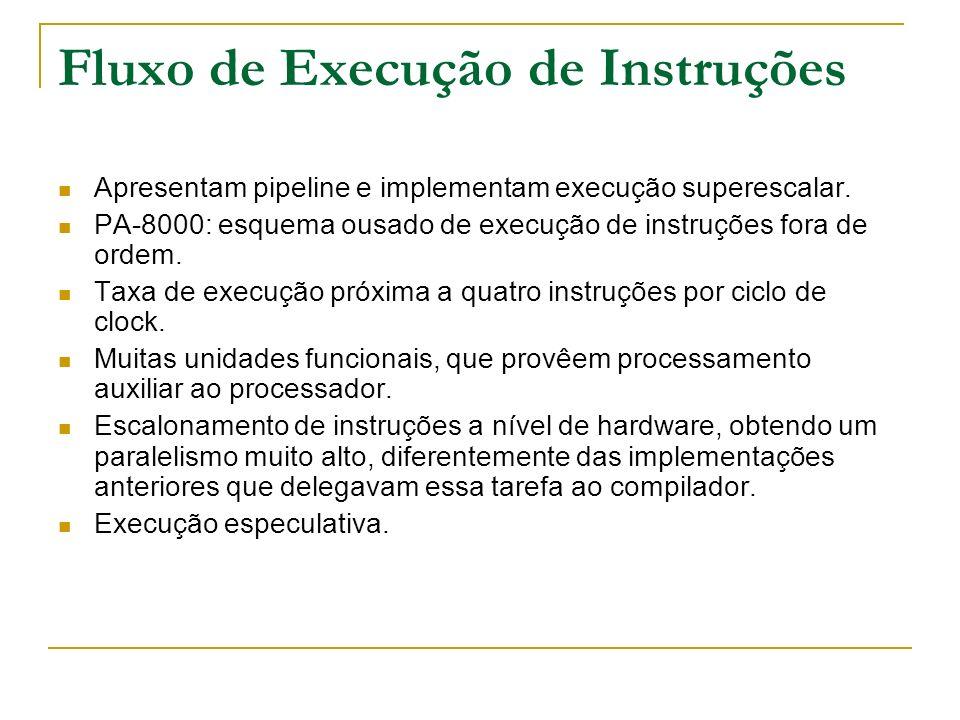 Fluxo de Execução de Instruções Apresentam pipeline e implementam execução superescalar. PA-8000: esquema ousado de execução de instruções fora de ord