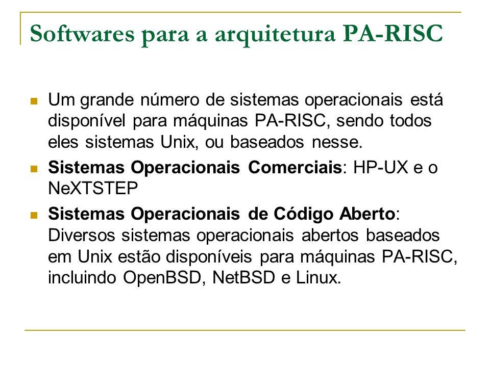 Softwares para a arquitetura PA-RISC Um grande número de sistemas operacionais está disponível para máquinas PA-RISC, sendo todos eles sistemas Unix,
