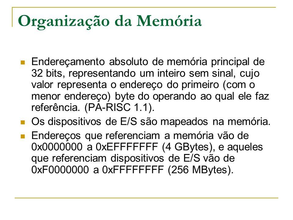 Organização da Memória Endereçamento absoluto de memória principal de 32 bits, representando um inteiro sem sinal, cujo valor representa o endereço do