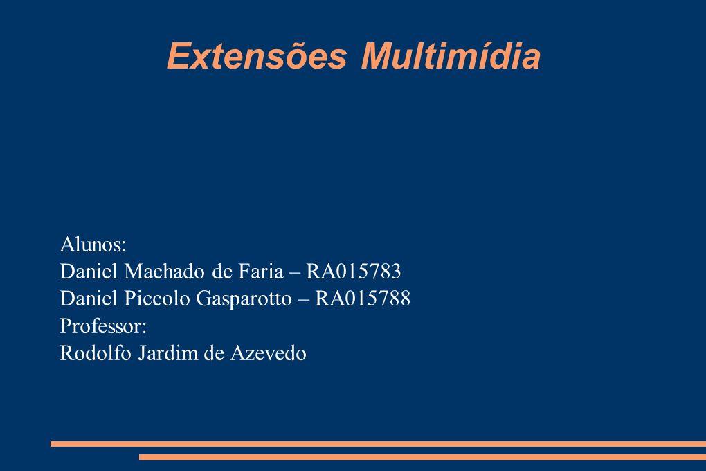 Extensões Multimídia Alunos: Daniel Machado de Faria – RA015783 Daniel Piccolo Gasparotto – RA015788 Professor: Rodolfo Jardim de Azevedo