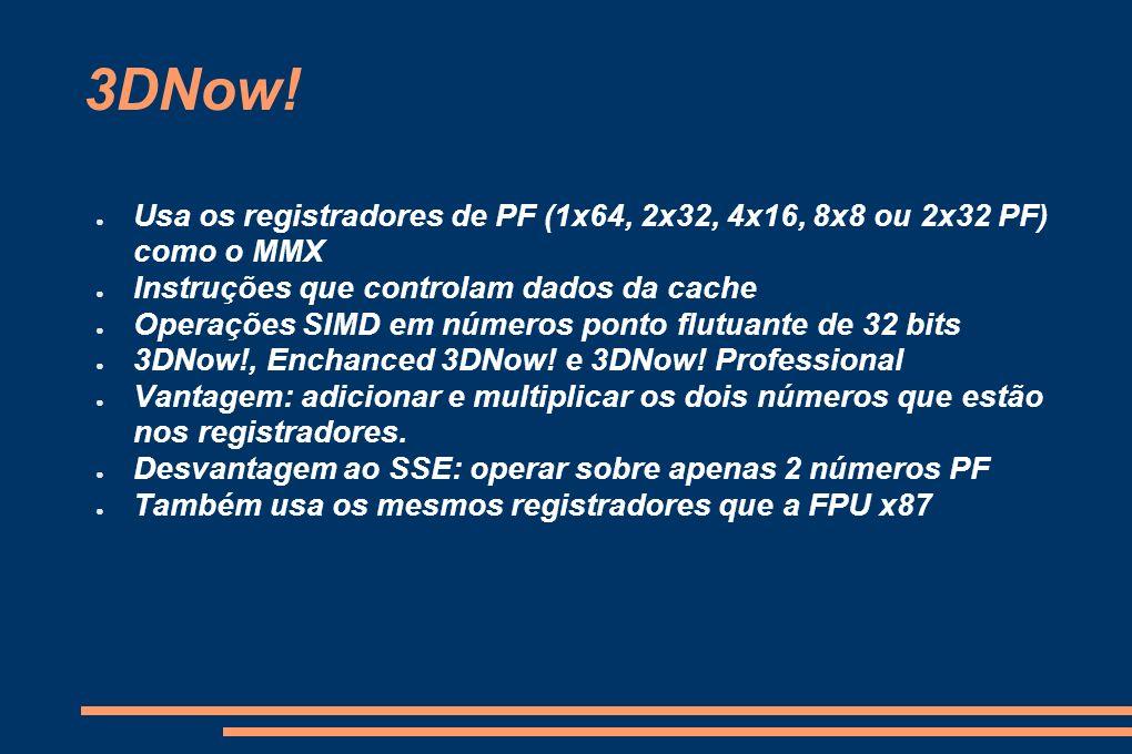 3DNow! Usa os registradores de PF (1x64, 2x32, 4x16, 8x8 ou 2x32 PF) como o MMX Instruções que controlam dados da cache Operações SIMD em números pont