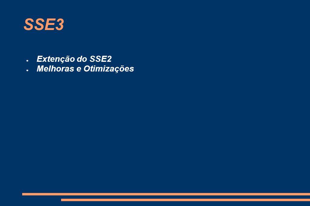 SSE3 Extenção do SSE2 Melhoras e Otimizações