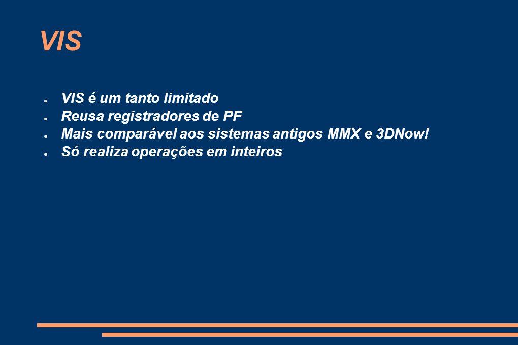 VIS VIS é um tanto limitado Reusa registradores de PF Mais comparável aos sistemas antigos MMX e 3DNow! Só realiza operações em inteiros