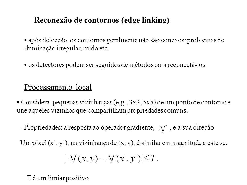 Reconexão de contornos (edge linking) após detecção, os contornos geralmente não são conexos: problemas de iluminação irregular, ruído etc. os detecto