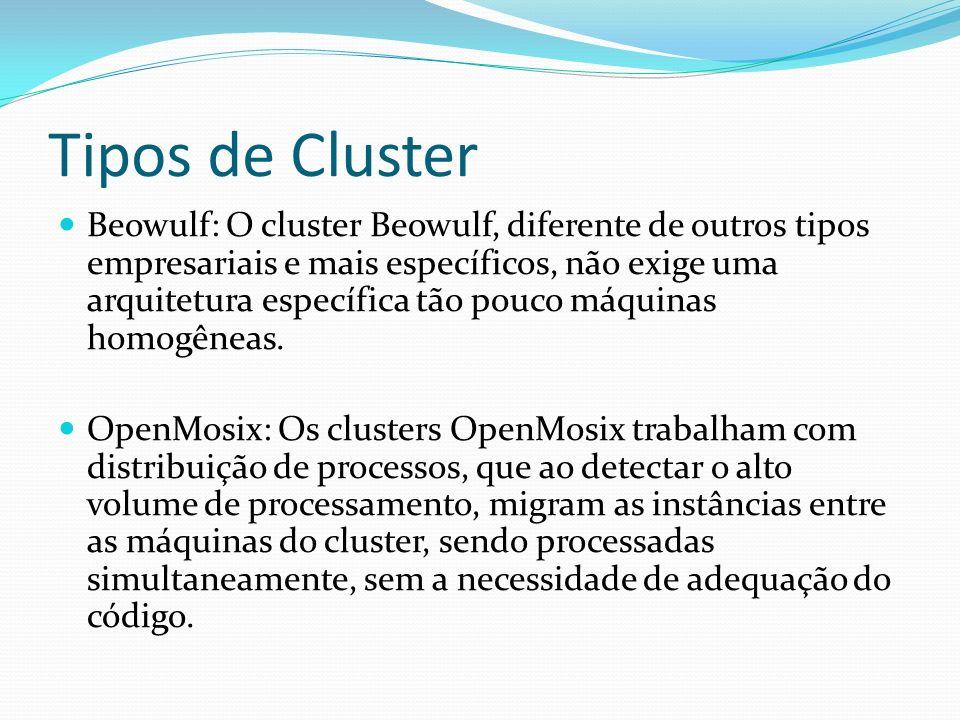 Tipos de Cluster Beowulf: O cluster Beowulf, diferente de outros tipos empresariais e mais específicos, não exige uma arquitetura específica tão pouco