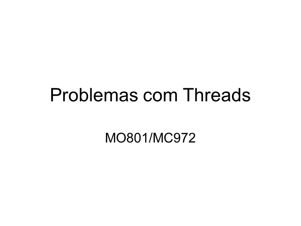 Problemas com Threads MO801/MC972