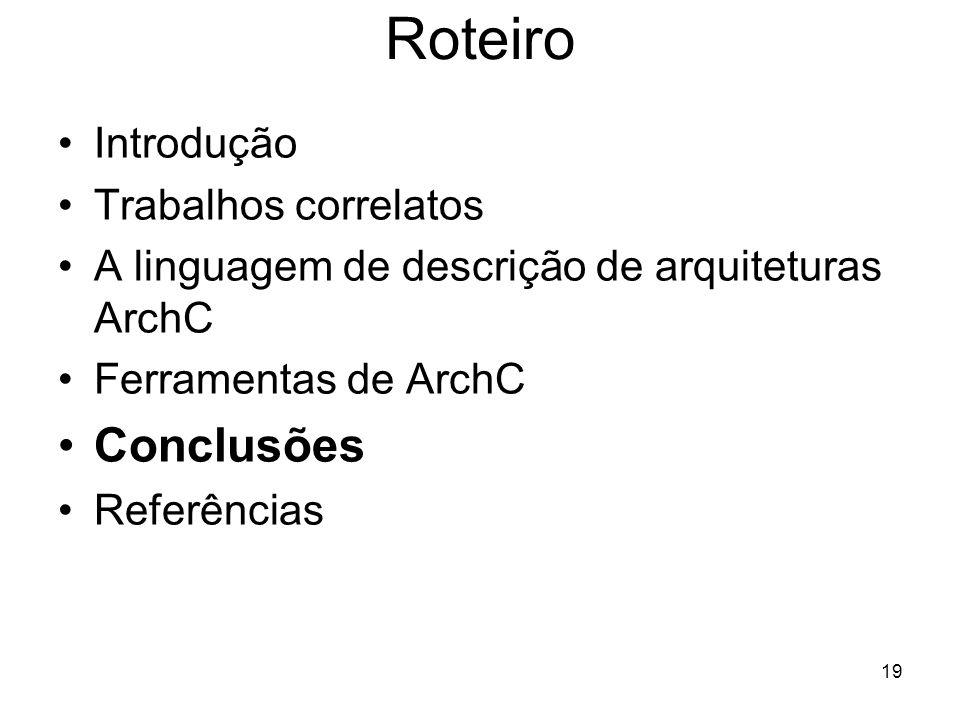 19 Roteiro Introdução Trabalhos correlatos A linguagem de descrição de arquiteturas ArchC Ferramentas de ArchC Conclusões Referências