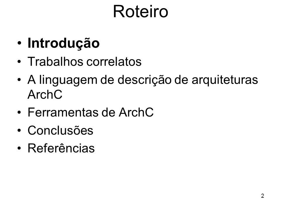 2 Roteiro Introdução Trabalhos correlatos A linguagem de descrição de arquiteturas ArchC Ferramentas de ArchC Conclusões Referências