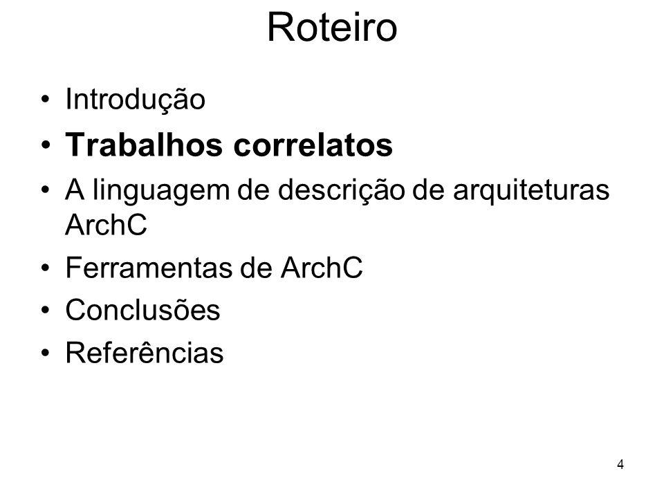4 Roteiro Introdução Trabalhos correlatos A linguagem de descrição de arquiteturas ArchC Ferramentas de ArchC Conclusões Referências