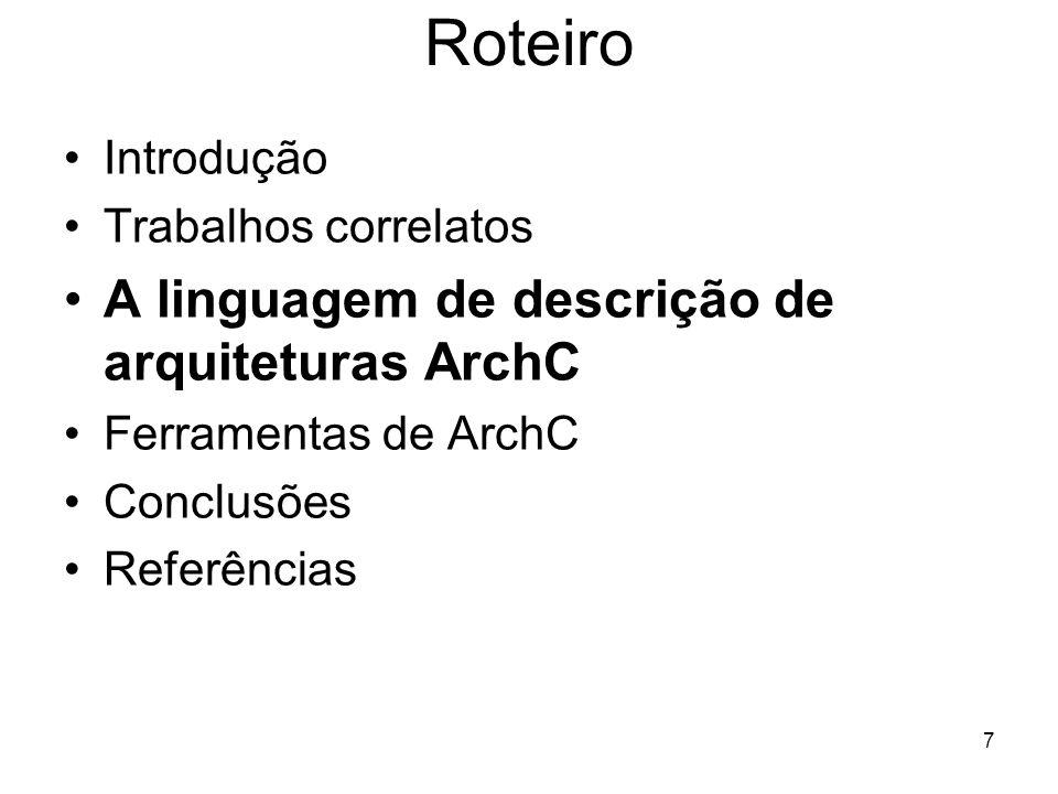 7 Roteiro Introdução Trabalhos correlatos A linguagem de descrição de arquiteturas ArchC Ferramentas de ArchC Conclusões Referências