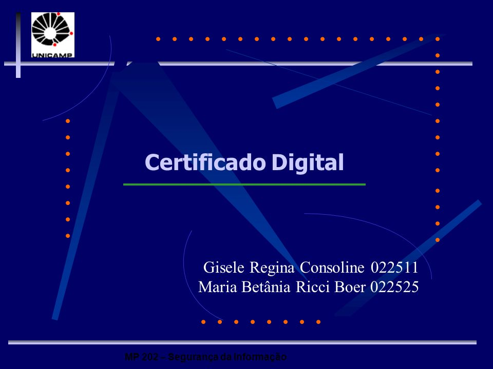 MP 202 – Segurança da Informação Certificado Digital Gisele Regina Consoline 022511 Maria Betânia Ricci Boer 022525