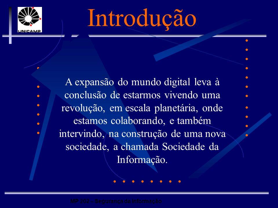MP 202 – Segurança da Informação Introdução A expansão do mundo digital leva à conclusão de estarmos vivendo uma revolução, em escala planetária, onde