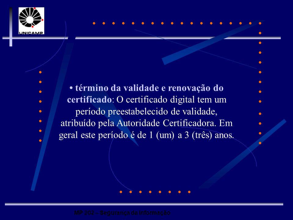 MP 202 – Segurança da Informação término da validade e renovação do certificado: O certificado digital tem um período preestabelecido de validade, atr