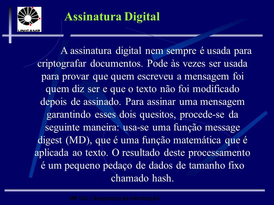 MP 202 – Segurança da Informação Assinatura Digital A assinatura digital nem sempre é usada para criptografar documentos. Pode às vezes ser usada para