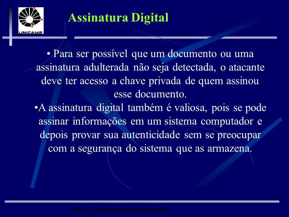 MP 202 – Segurança da Informação Assinatura Digital Para ser possível que um documento ou uma assinatura adulterada não seja detectada, o atacante dev