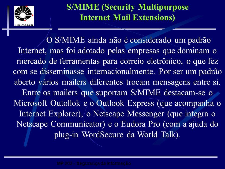 MP 202 – Segurança da Informação O S/MIME ainda não é considerado um padrão Internet, mas foi adotado pelas empresas que dominam o mercado de ferramen