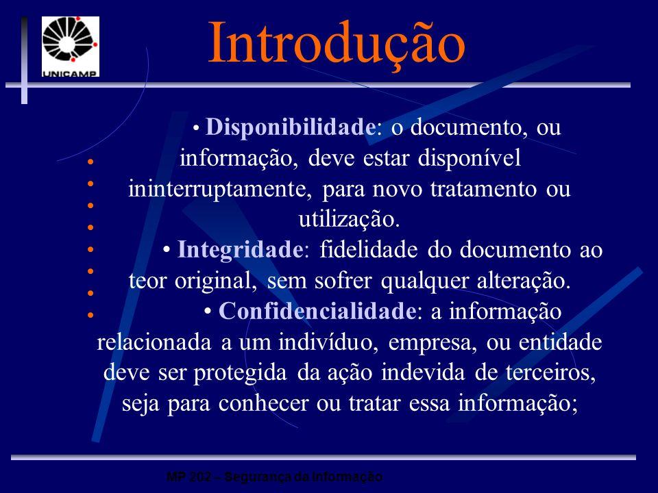 MP 202 – Segurança da Informação Introdução Disponibilidade: o documento, ou informação, deve estar disponível ininterruptamente, para novo tratamento