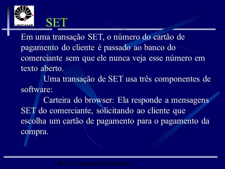 MP 202 – Segurança da Informação Em uma transação SET, o número do cartão de pagamento do cliente é passado ao banco do comerciante sem que ele nunca