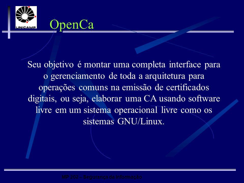 MP 202 – Segurança da Informação OpenCa Seu objetivo é montar uma completa interface para o gerenciamento de toda a arquitetura para operações comuns